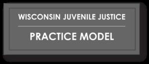 Wisconsin Juvenile Justice Practice Model